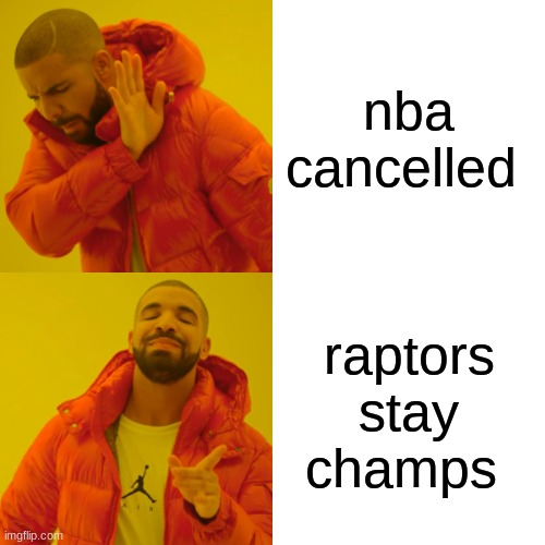 Drake Hotline Bling |  nba cancelled; raptors stay champs | image tagged in memes,drake hotline bling | made w/ Imgflip meme maker