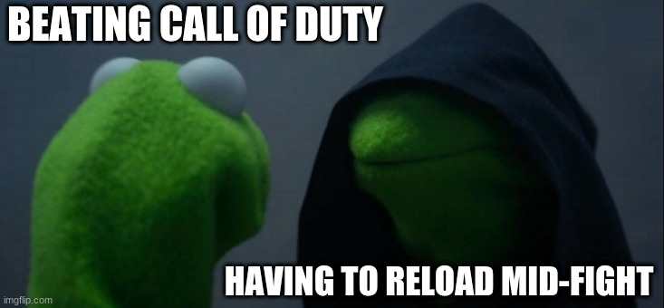 Evil Kermit |  BEATING CALL OF DUTY; HAVING TO RELOAD MID-FIGHT | image tagged in memes,evil kermit,call of duty | made w/ Imgflip meme maker