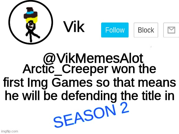 GO CREEPER |  Arctic_Creeper won the first Img Games so that means he will be defending the title in; SEASON 2 | image tagged in vik announcement | made w/ Imgflip meme maker