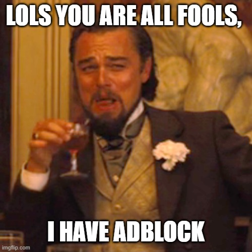 Laughing Leo Meme | LOLS YOU ARE ALL FOOLS, I HAVE ADBLOCK | image tagged in memes,laughing leo | made w/ Imgflip meme maker
