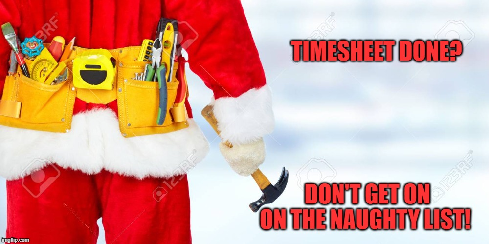 Santa Timesheet Reminder |  TIMESHEET DONE? DON'T GET ON ON THE NAUGHTY LIST! | image tagged in santa timesheet reminder,construction santa,timesheet reminder,funny meme,carpenter meme,timesheet meme | made w/ Imgflip meme maker