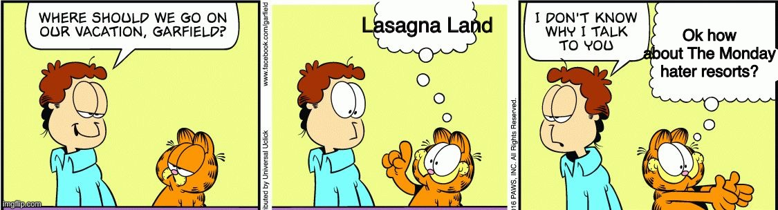 Lasagna Land |  Ok how about The Monday hater resorts? Lasagna Land | image tagged in garfield comic vacation,garfield,jon,comics,lasagna | made w/ Imgflip meme maker