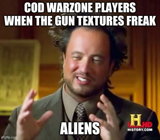 Cod Warzone |  COD WARZONE PLAYERS WHEN THE GUN TEXTURES FREAK; ALIENS | image tagged in memes,ancient aliens,cod,warzone,guns,aliens | made w/ Imgflip meme maker