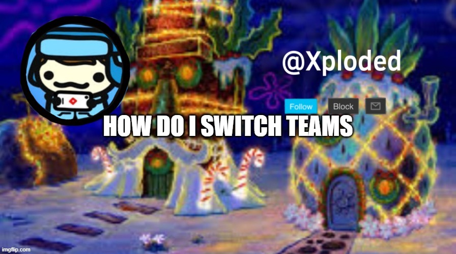 christmas announcment lul |  HOW DO I SWITCH TEAMS | image tagged in christmas announcment lul | made w/ Imgflip meme maker