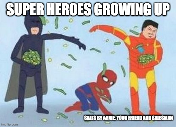 Sales by Arnie, Your friend and Salesman |  SUPER HEROES GROWING UP; SALES BY ARNIE, YOUR FRIEND AND SALESMAN | image tagged in memes,pathetic spidey | made w/ Imgflip meme maker