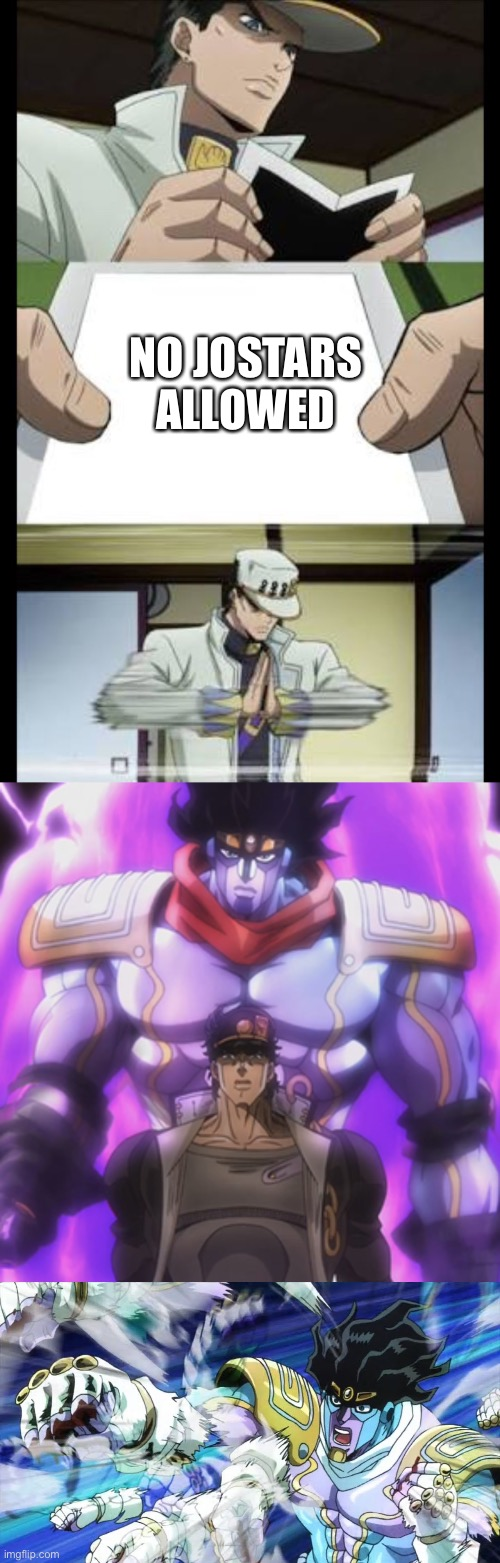 Lmao I post |  NO JOSTARS ALLOWED | image tagged in jotaro crush,jotaro star platinum,star platinum | made w/ Imgflip meme maker