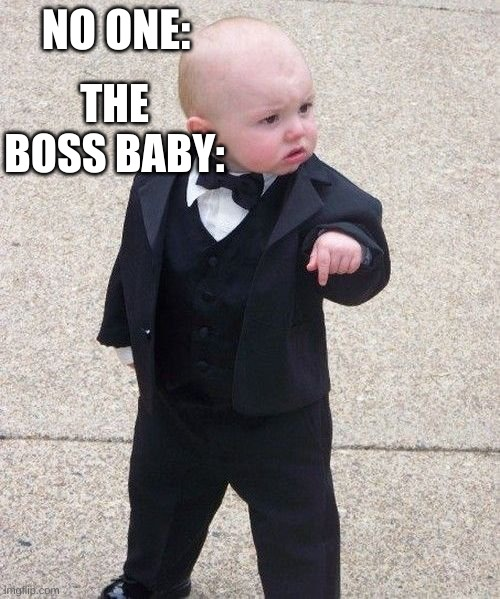 brah |  NO ONE:; THE BOSS BABY: | image tagged in memes,baby godfather | made w/ Imgflip meme maker