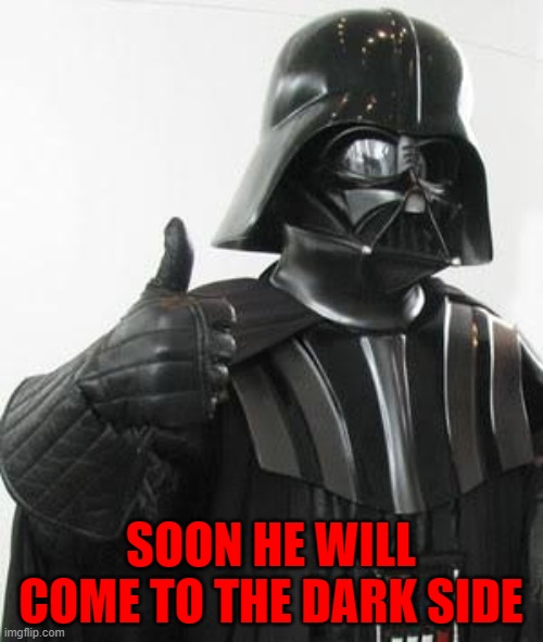 SOON HE WILL COME TO THE DARK SIDE | made w/ Imgflip meme maker