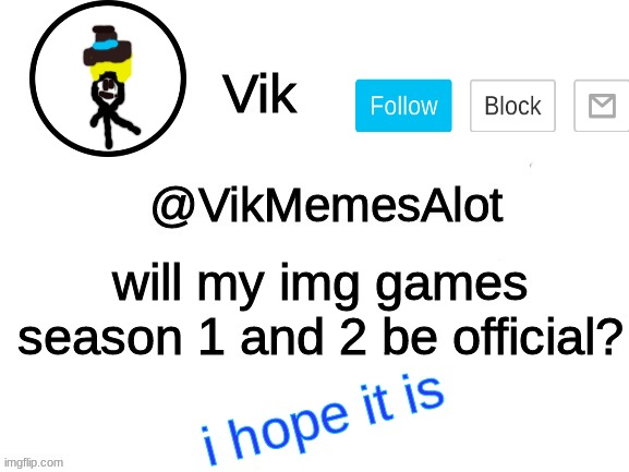 pls |  will my img games season 1 and 2 be official? i hope it is | image tagged in vik announcement | made w/ Imgflip meme maker