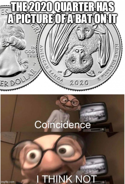 THE 2020 QUARTER HAS A PICTURE OF A BAT ON IT | image tagged in coincidence i think not,covid-19,covid,america | made w/ Imgflip meme maker