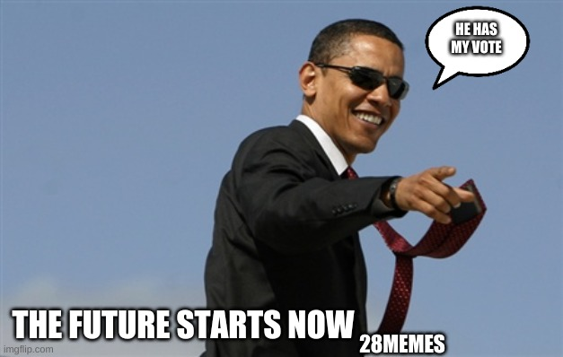Cool Obama |  HE HAS MY VOTE; THE FUTURE STARTS NOW; 28MEMES | image tagged in memes,cool obama | made w/ Imgflip meme maker