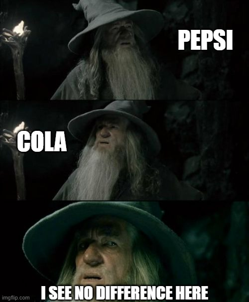 I see no difference |  PEPSI; COLA; I SEE NO DIFFERENCE HERE | image tagged in memes,confused gandalf,pepsi,coca cola | made w/ Imgflip meme maker