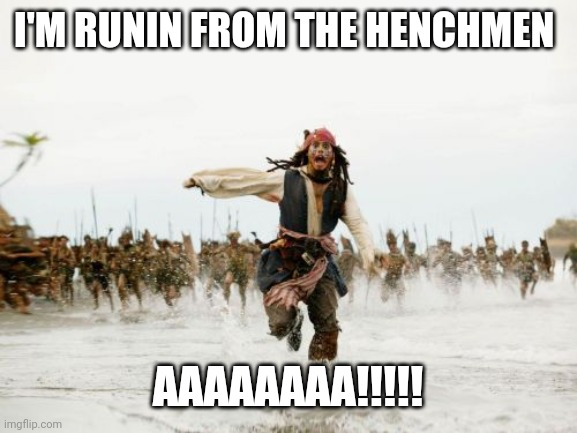 I'm runin |  I'M RUNIN FROM THE HENCHMEN; AAAAAAAA!!!!! | image tagged in memes,jack sparrow being chased | made w/ Imgflip meme maker