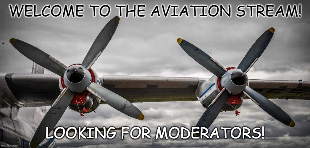 welcome |  WELCOME TO THE AVIATION STREAM! LOOKING FOR MODERATORS! | made w/ Imgflip meme maker