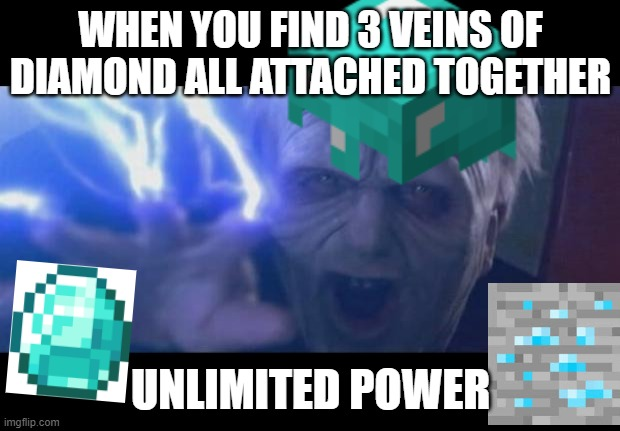 UNLIMITED DIAMOND |  WHEN YOU FIND 3 VEINS OF DIAMOND ALL ATTACHED TOGETHER; UNLIMITED POWER | image tagged in minecraft,unlimited power,star wars,gaming,diamond,palpatine | made w/ Imgflip meme maker