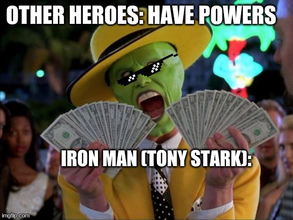 Here comes the moneh. |  OTHER HEROES: HAVE POWERS; IRON MAN (TONY STARK): | image tagged in memes,money money,iron man,the mask | made w/ Imgflip meme maker