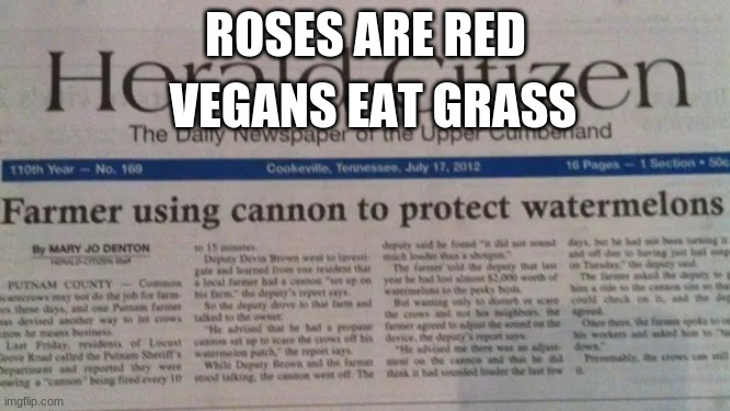 ?‍? ? |  ROSES ARE RED; VEGANS EAT GRASS | image tagged in funny memes,fun stream,news | made w/ Imgflip meme maker