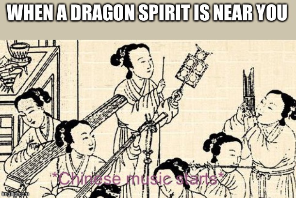 Only breath of the wild fans will understand this |  WHEN A DRAGON SPIRIT IS NEAR YOU | image tagged in chinese music starts,dragon spirit,the legend of zelda breath of the wild | made w/ Imgflip meme maker