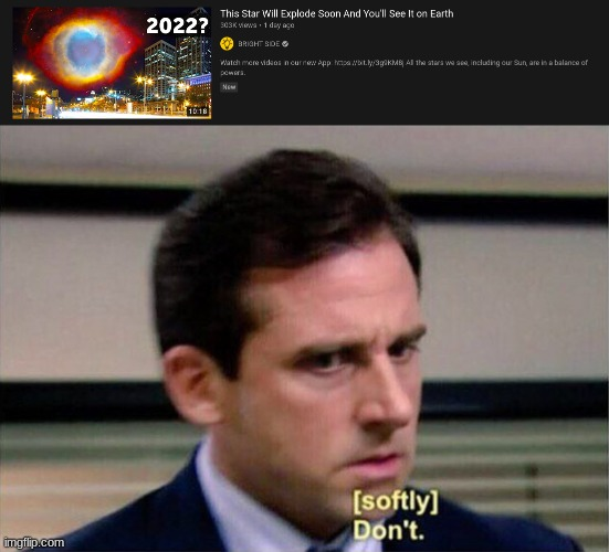 Ummmm... no words except don't | image tagged in michael scott don't softly,memes,end of the world,stars,explode | made w/ Imgflip meme maker