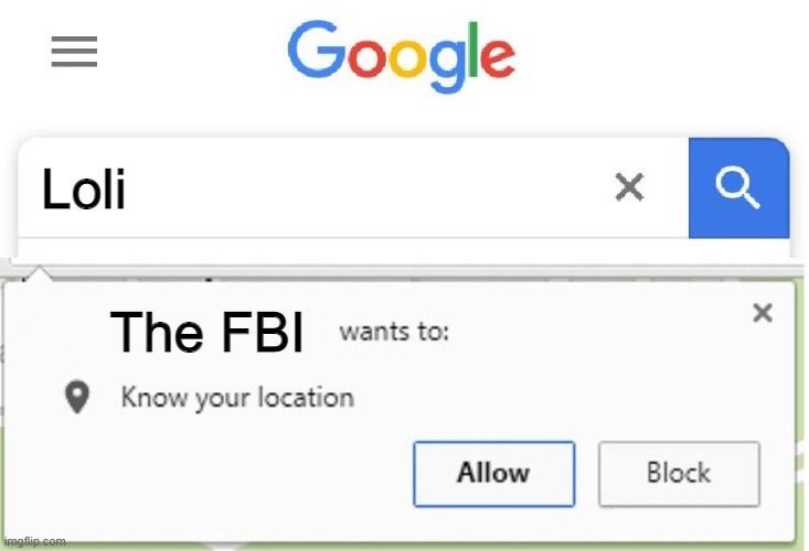 This is what happens to lolicons |  Loli; The FBI | image tagged in wants to know your location,memes,loli,anime,fbi,google | made w/ Imgflip meme maker