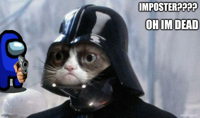 Grumpy Cat Star Wars |  OH IM DEAD; IMPOSTER???? | image tagged in memes,grumpy cat star wars,grumpy cat | made w/ Imgflip meme maker