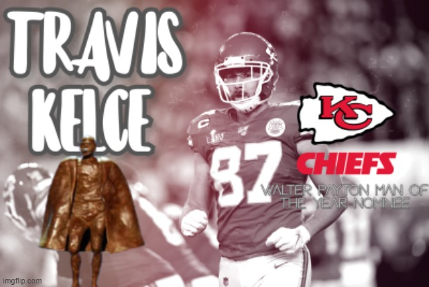 made an edit to promote Travis Kelce for man of the year nominee | image tagged in nfl football,man of the year | made w/ Imgflip meme maker