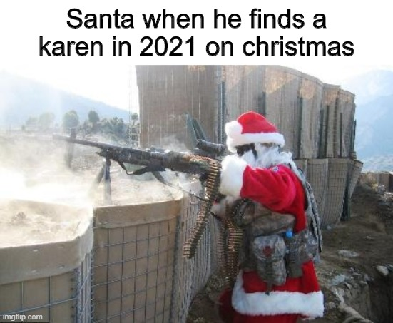 2021 hopefully goodbye to karens |  Santa when he finds a karen in 2021 on christmas | image tagged in memes,hohoho | made w/ Imgflip meme maker