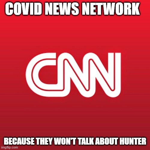 Covid News Network |  COVID NEWS NETWORK; BECAUSE THEY WON'T TALK ABOUT HUNTER | image tagged in cnn,hunter biden | made w/ Imgflip meme maker