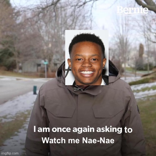 Whipped and Nae-Nae'd |  to; Watch me Nae-Nae | image tagged in this,is,yes | made w/ Imgflip meme maker