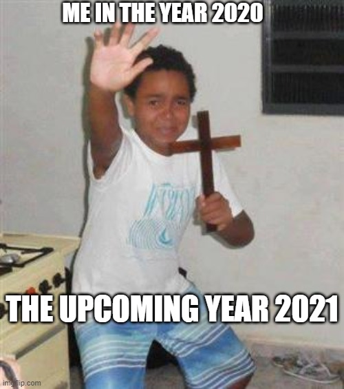 who knows what terrors await in 2021 |  ME IN THE YEAR 2020; THE UPCOMING YEAR 2021 | image tagged in scared kid | made w/ Imgflip meme maker