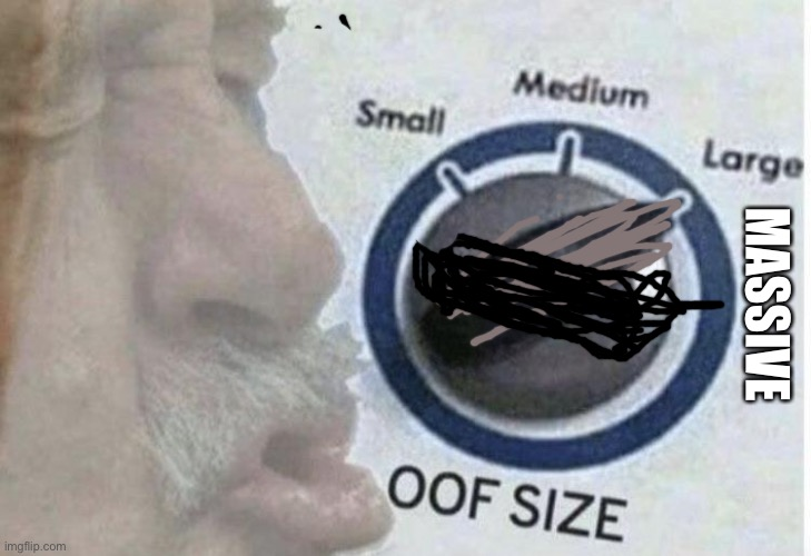 Oof size large | MASSIVE | image tagged in oof size large | made w/ Imgflip meme maker