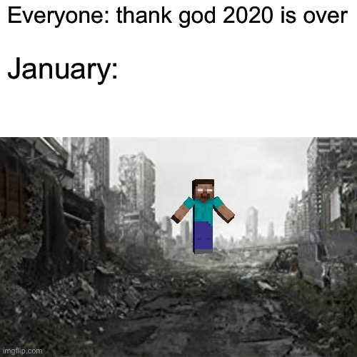 Oh dear lord, what have we done |  Everyone: thank god 2020 is over; January: | image tagged in herobrine,2021,funny,memes,minecraft,apocalypse | made w/ Imgflip meme maker
