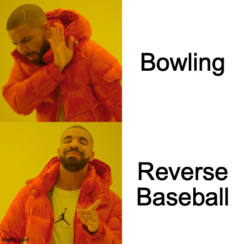 So Many Levels |  Bowling; Reverse Baseball | image tagged in memes,drake hotline bling,bowling,reverse,baseball | made w/ Imgflip meme maker