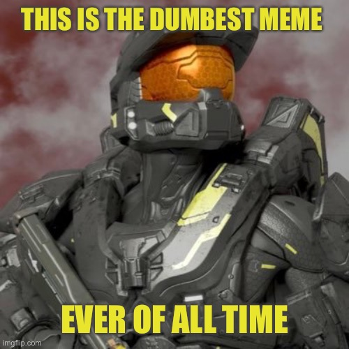 This is the dumbest title ever of all time |  THIS IS THE DUMBEST MEME; EVER OF ALL TIME | image tagged in wash,agent washington,rvb,red vs blue,meme,ever of all time | made w/ Imgflip meme maker