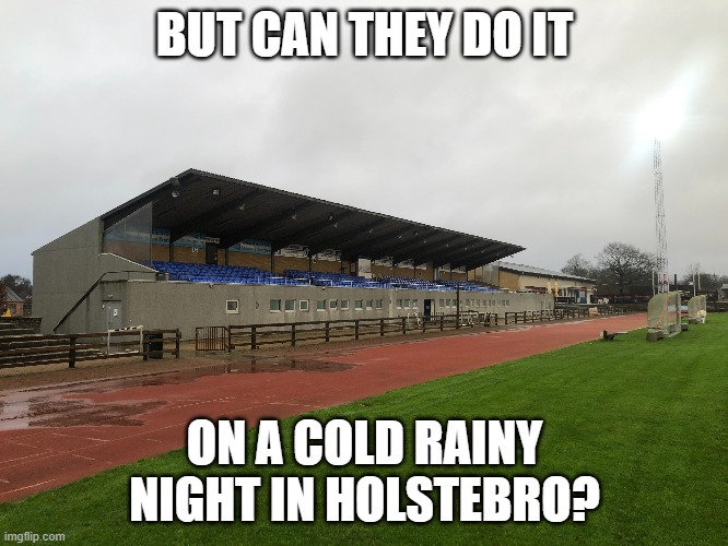 But can they do it on a cold rainy night in Holstebro? |  BUT CAN THEY DO IT; ON A COLD RAINY NIGHT IN HOLSTEBRO? | image tagged in neighborhood | made w/ Imgflip meme maker