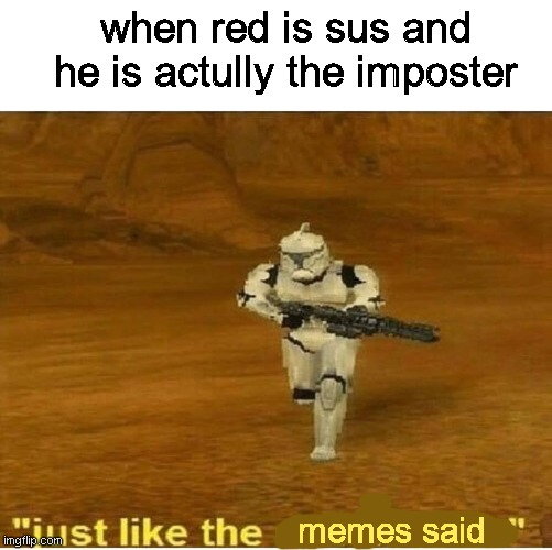 just like the memes |  when red is sus and he is actully the imposter; memes said | image tagged in just like the simulations,red sus,memes | made w/ Imgflip meme maker