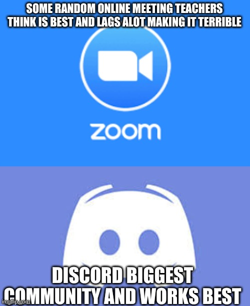 its really true |  SOME RANDOM ONLINE MEETING TEACHERS THINK IS BEST AND LAGS ALOT MAKING IT TERRIBLE; DISCORD BIGGEST COMMUNITY AND WORKS BEST | image tagged in zoom,discord | made w/ Imgflip meme maker