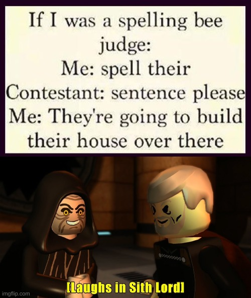 *Laughs in Sith lord* | image tagged in laughs in sith lord,memes,funny,spelling bee,judge | made w/ Imgflip meme maker
