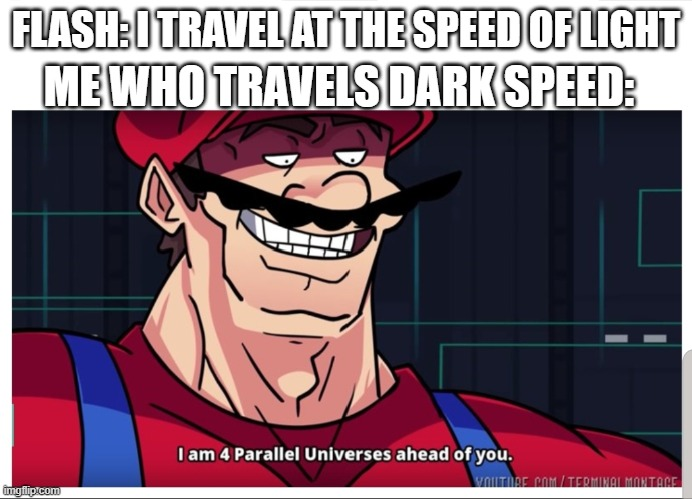 dark speed |  FLASH: I TRAVEL AT THE SPEED OF LIGHT; ME WHO TRAVELS DARK SPEED: | image tagged in speed,memes | made w/ Imgflip meme maker