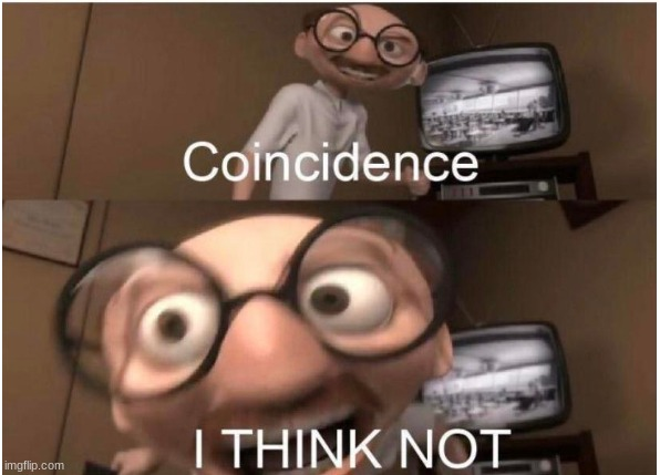 Coincidence, I THINK NOT | image tagged in coincidence i think not | made w/ Imgflip meme maker