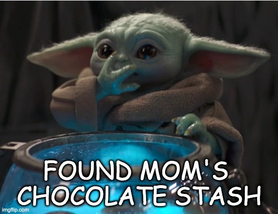 Snack attack |  FOUND MOM'S  CHOCOLATE STASH | image tagged in snackmaster,baby yoda,snack,eggs,chocolate,treat | made w/ Imgflip meme maker