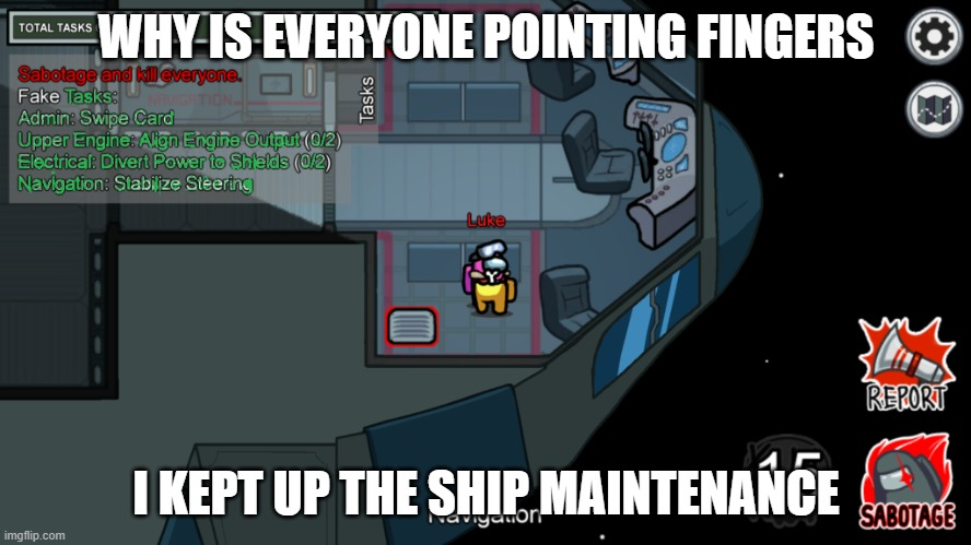 good crewmate |  WHY IS EVERYONE POINTING FINGERS; I KEPT UP THE SHIP MAINTENANCE | image tagged in good crewmate | made w/ Imgflip meme maker