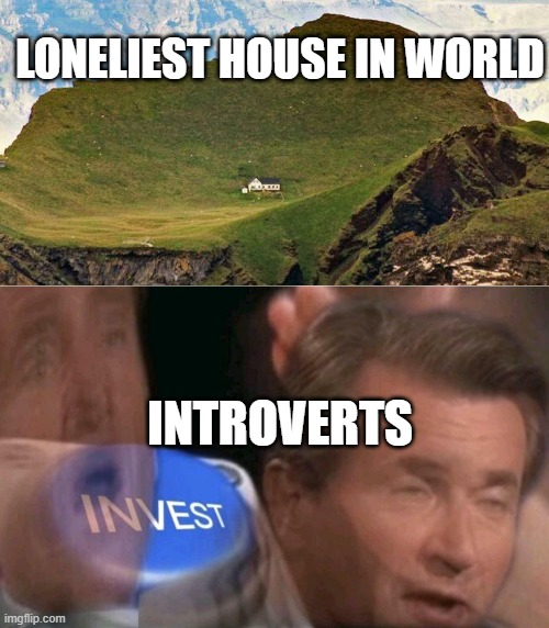 introverts agree 100 |  LONELIEST HOUSE IN WORLD; INTROVERTS | image tagged in invest | made w/ Imgflip meme maker