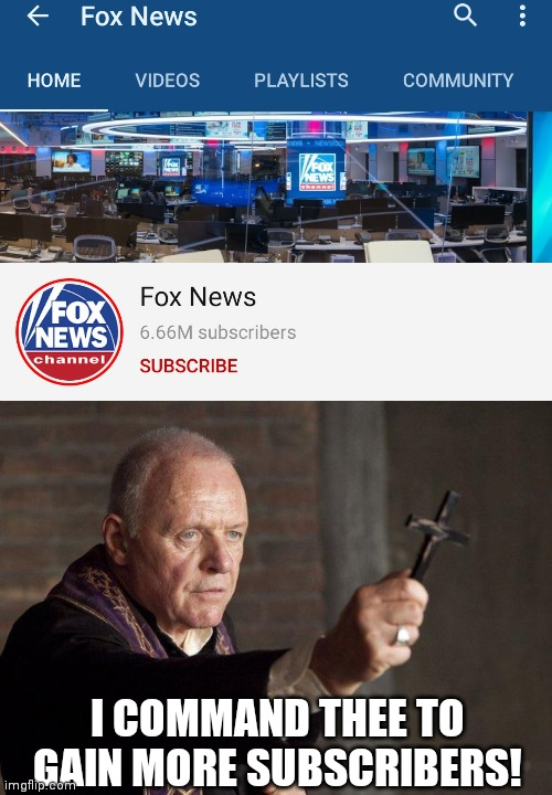 Need a few hundred more |  I COMMAND THEE TO GAIN MORE SUBSCRIBERS! | image tagged in priest,fox news,666 | made w/ Imgflip meme maker