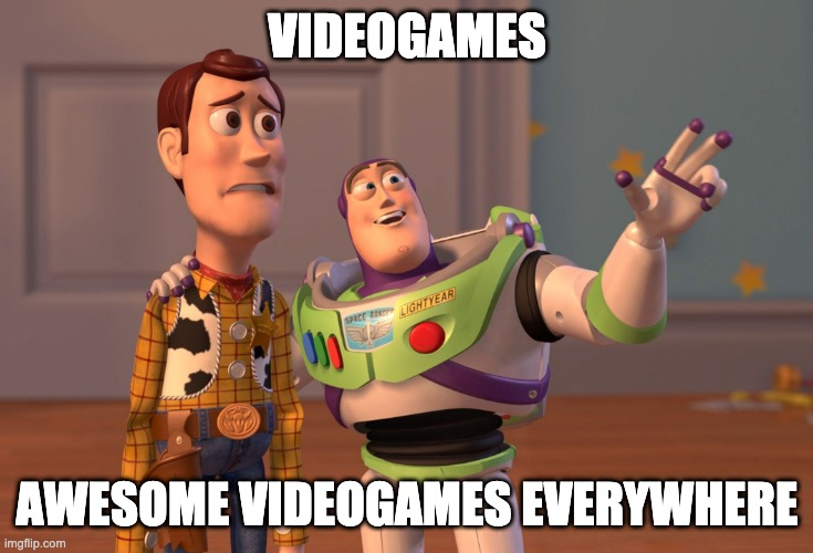 X, X Everywhere |  VIDEOGAMES; AWESOME VIDEOGAMES EVERYWHERE | image tagged in memes,x x everywhere,videogames,gaming | made w/ Imgflip meme maker