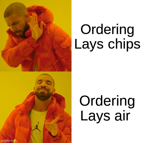 I ordered air |  Ordering Lays chips; Ordering Lays air | image tagged in memes,drake hotline bling,chips,lays,funny | made w/ Imgflip meme maker