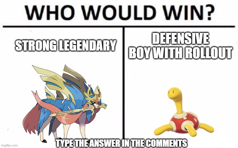 Shuckle |  STRONG LEGENDARY; DEFENSIVE BOY WITH ROLLOUT; TYPE THE ANSWER IN THE COMMENTS | image tagged in memes,who would win | made w/ Imgflip meme maker
