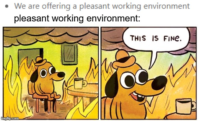 This Is Fine Meme |  pleasant working environment: | image tagged in memes,this is fine | made w/ Imgflip meme maker