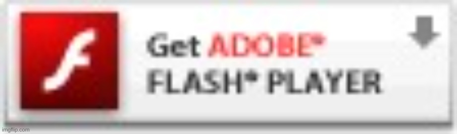 Get Flash Player | image tagged in get flash player | made w/ Imgflip meme maker