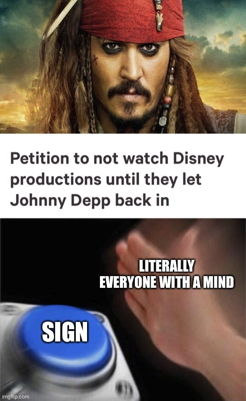 Bring Johnny Back |  LITERALLY EVERYONE WITH A MIND; SIGN | image tagged in memes,blank nut button,johnny depp,amber heard,change,pirates of the carribean | made w/ Imgflip meme maker